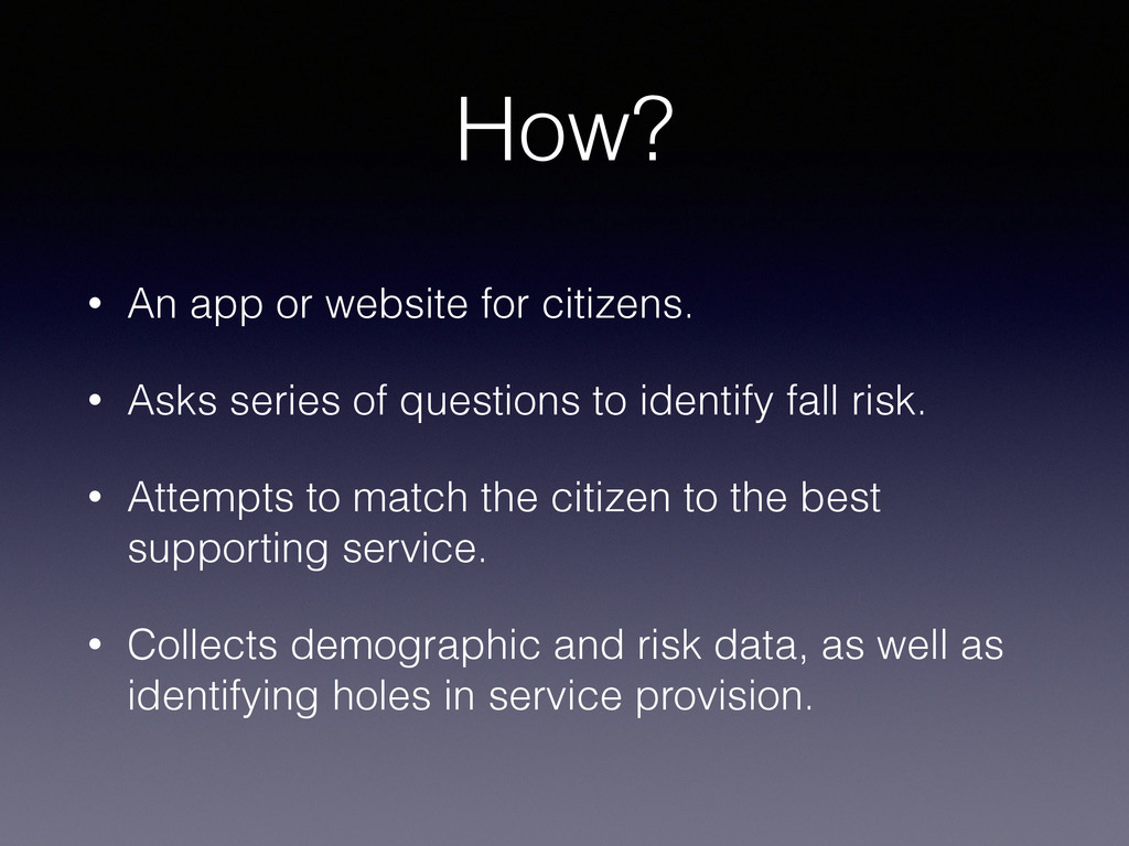 How? • An app or website for citizens. • Asks s...