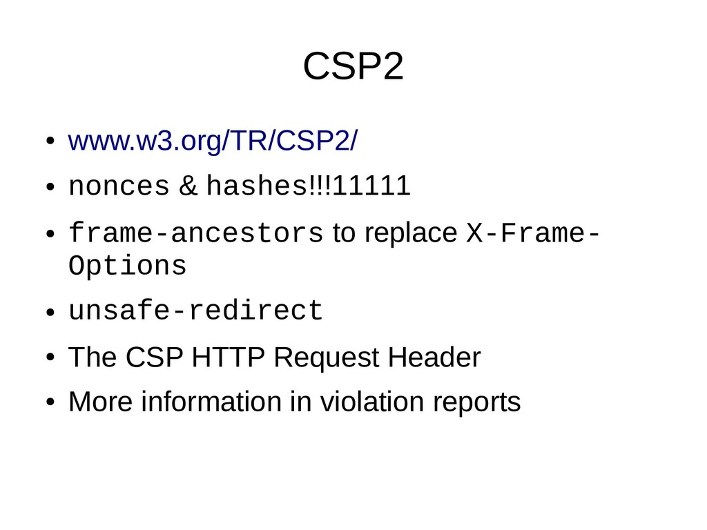 CSP2 ● www.w3.org/TR/CSP2/ ● nonces & hashes!!!...