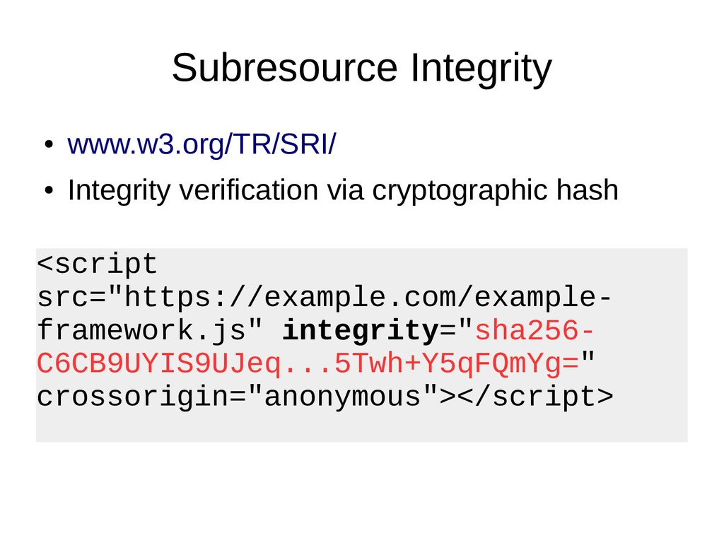 Subresource Integrity ● www.w3.org/TR/SRI/ ● In...