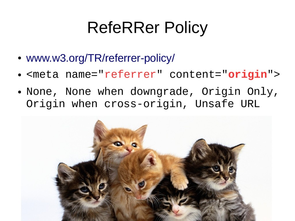 RefeRRer Policy ● www.w3.org/TR/referrer-policy...