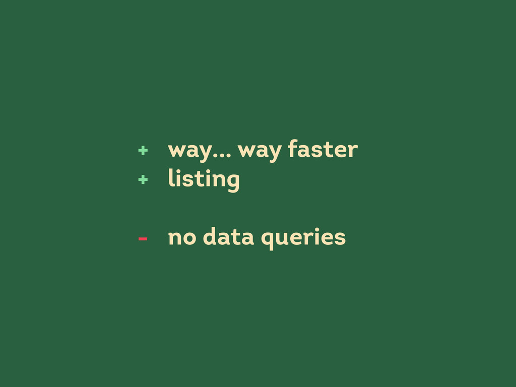 way... way faster listing no data queries + + -