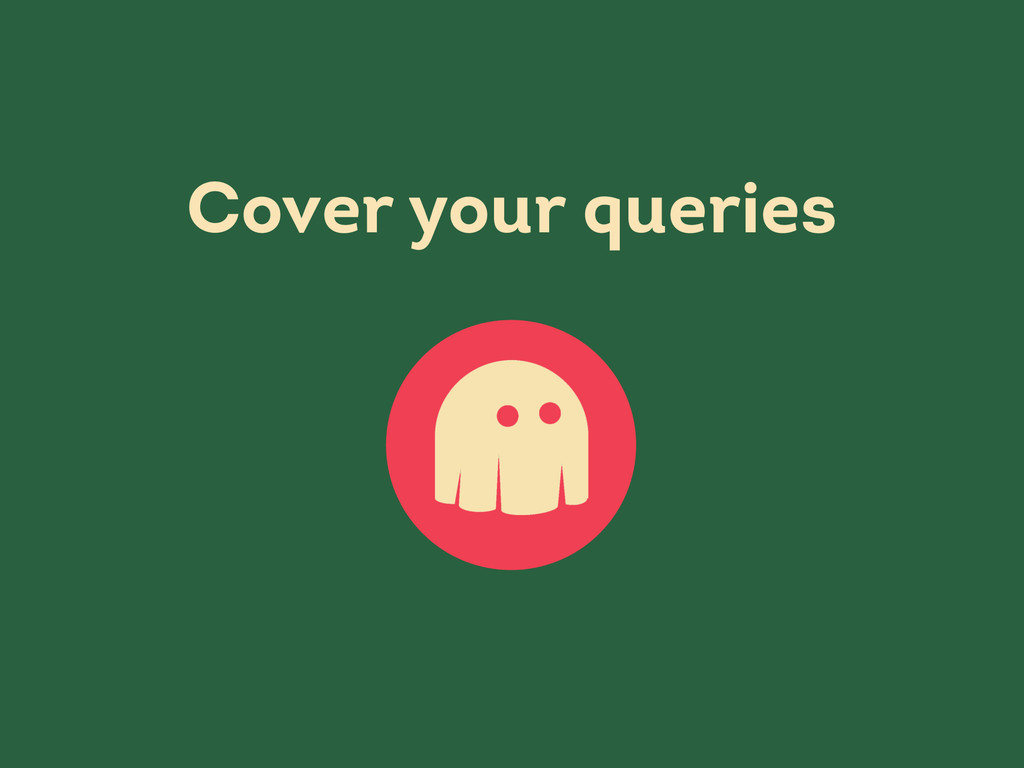 Cover your queries