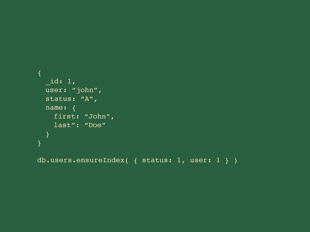 """{ _id: 1, user: """"john"""", status: """"A"""", name: { fi..."""