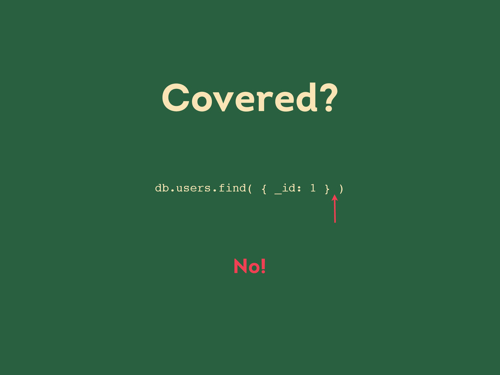 db.users.find( { _id: 1 } ) Covered? No!