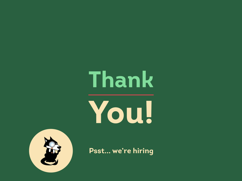 Thank You! Psst... we're hiring