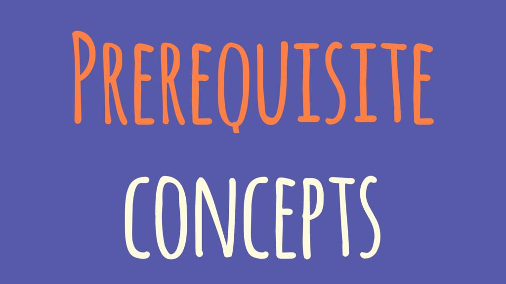 Prerequisite concepts