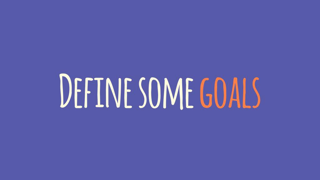 Define some goals