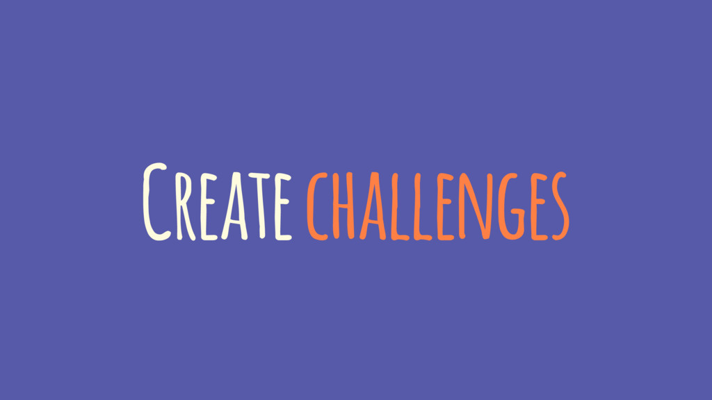 Create challenges