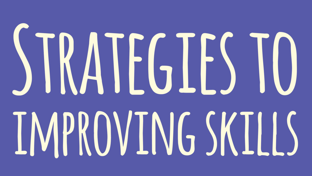 Strategies to improving skills