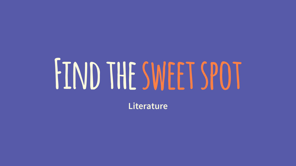 Find the sweet spot Literature