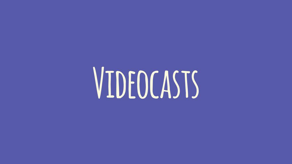 Videocasts