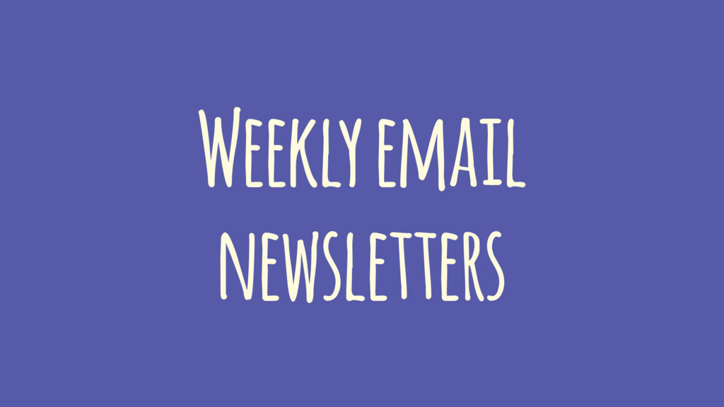 Weekly email newsletters