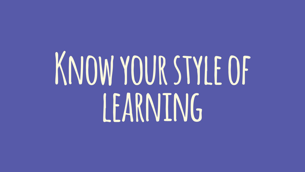 Know your style of learning