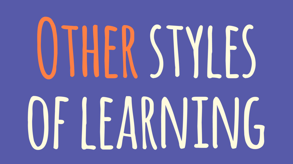 Other styles of learning