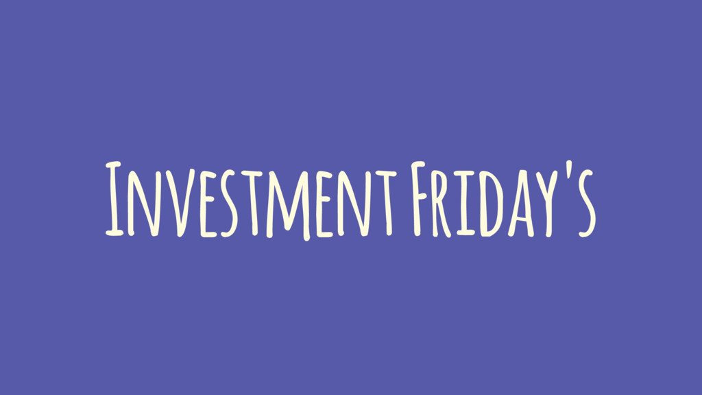 Investment Friday's