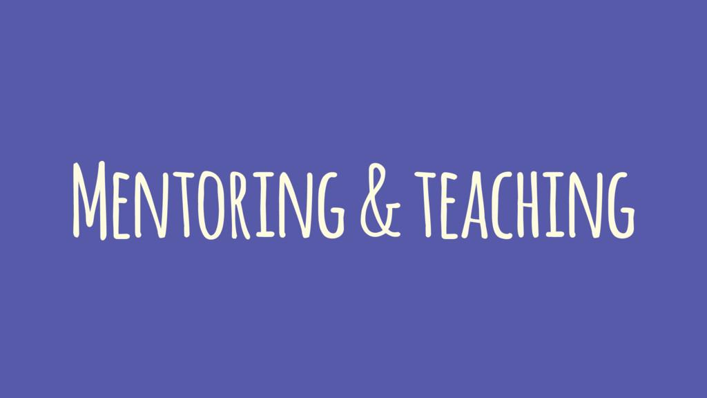 Mentoring & teaching