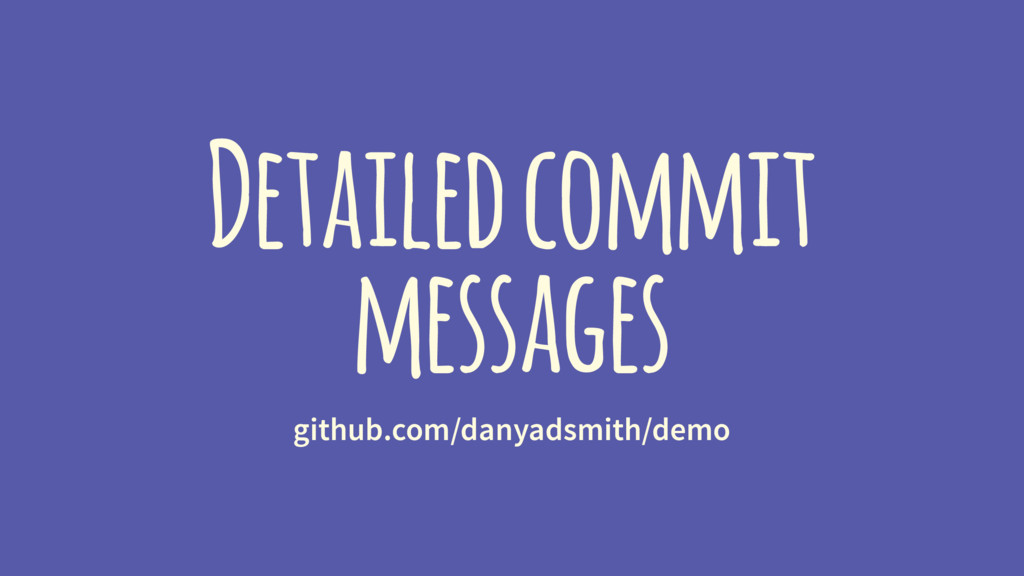 Detailed commit messages github.com/danyadsmith...