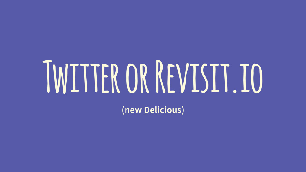Twitter or Revisit.io (new Delicious)