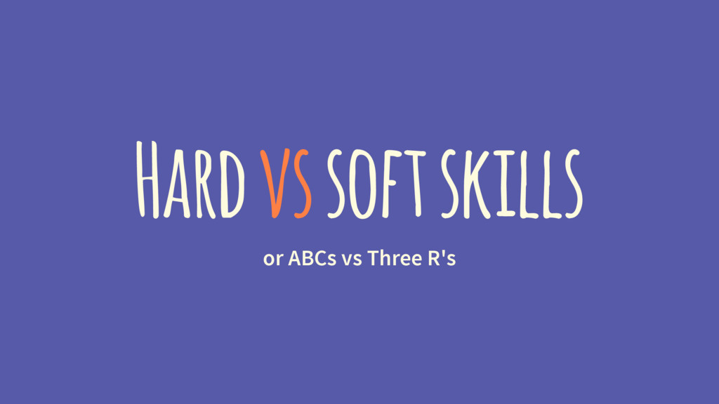 Hard vs soft skills or ABCs vs Three R's