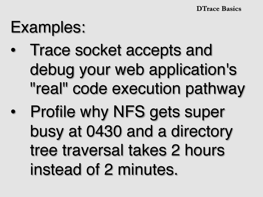 DTrace Basics Examples:! • Trace socket accept...
