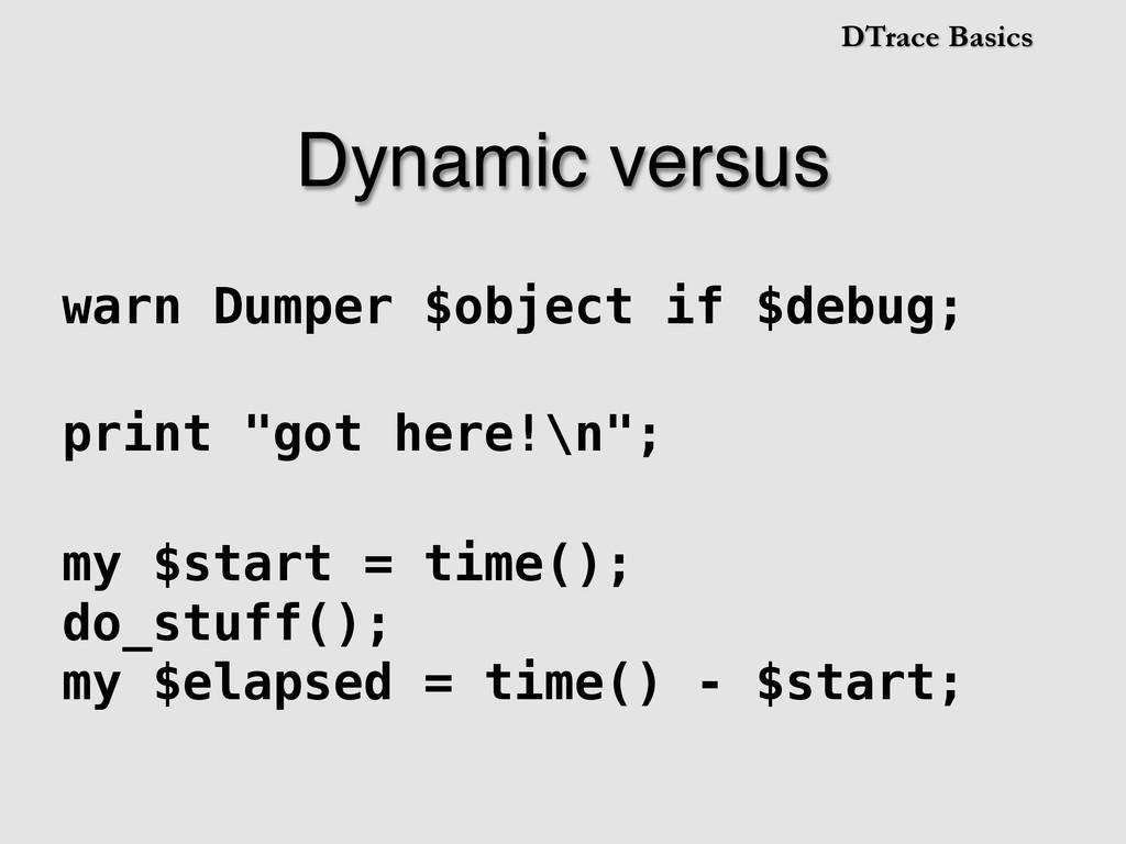 DTrace Basics Dynamic versus! warn Dumper $obje...