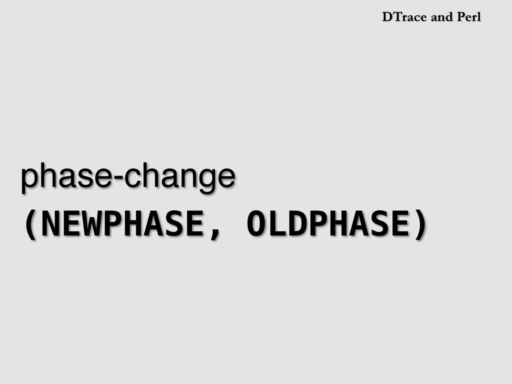 DTrace and Perl phase-change! (NEWPHASE, OLDPHA...