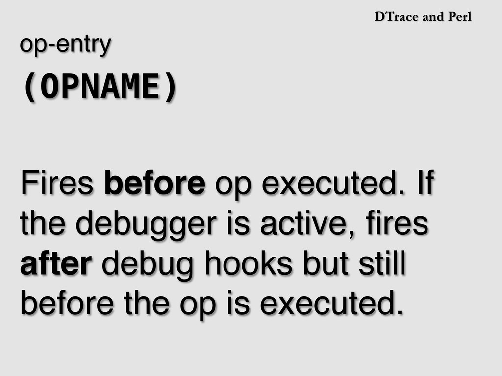 DTrace and Perl op-entry! (OPNAME) Fires before...