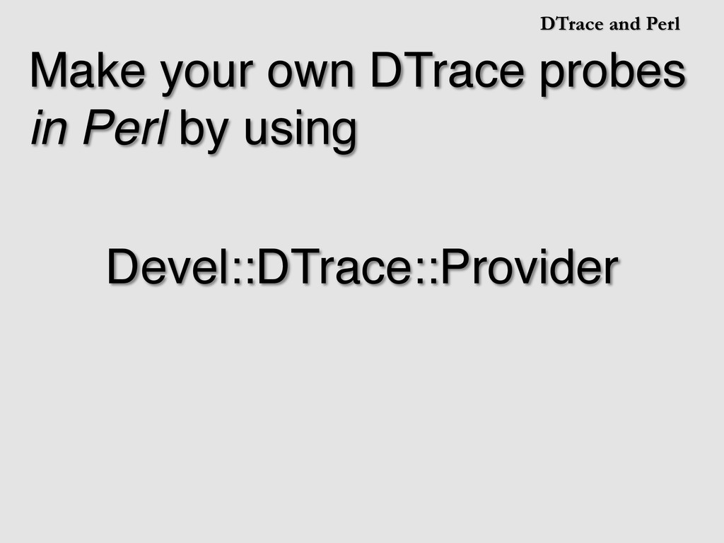 DTrace and Perl Make your own DTrace probes in ...