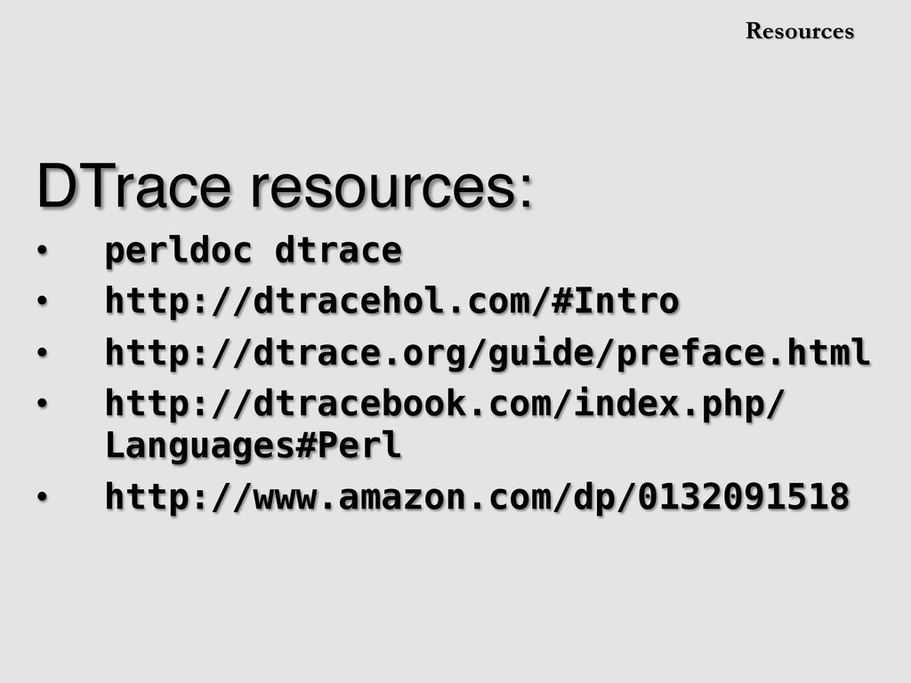 Resources DTrace resources:! •  perldoc dtrace ...