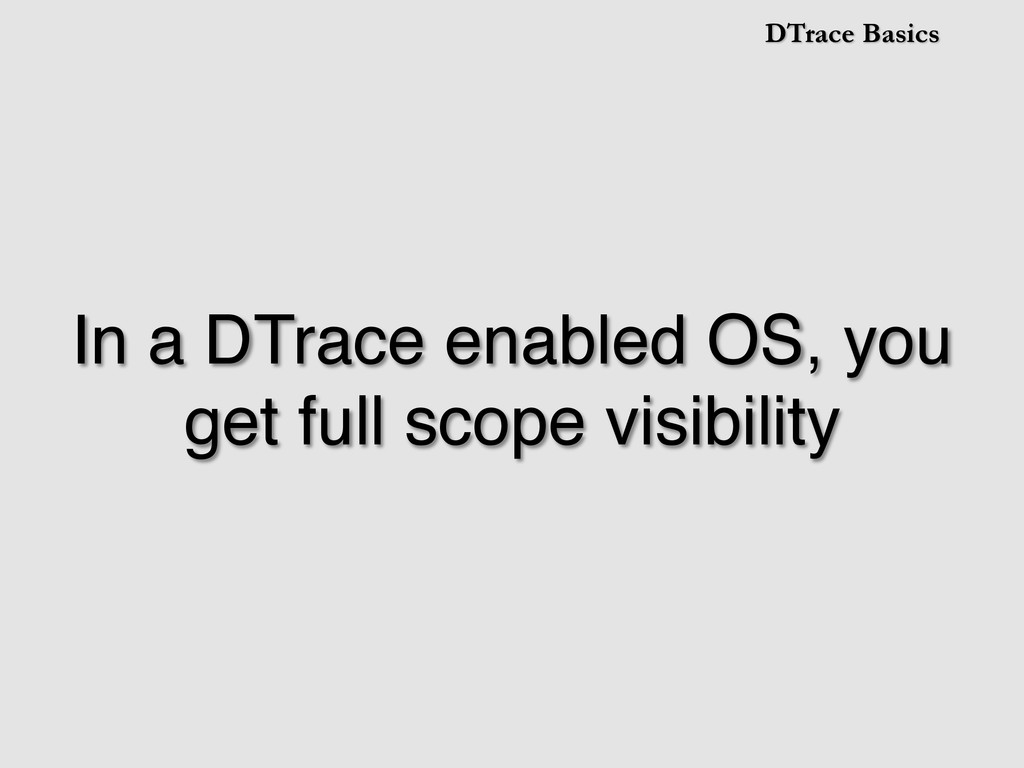 DTrace Basics In a DTrace enabled OS, you get f...