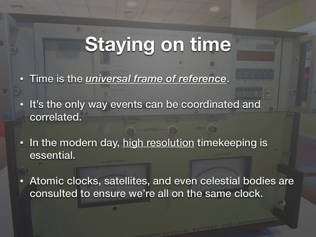Staying on time • Time is the universal frame o...