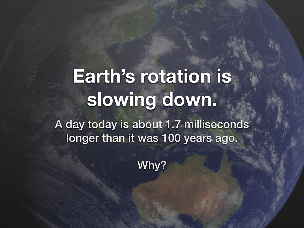 Earth's rotation is slowing down. A day today i...