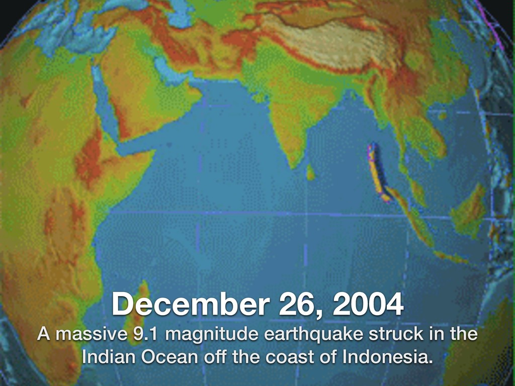 December 26, 2004 A massive 9.1 magnitude earth...