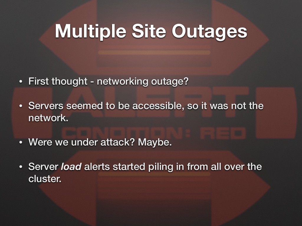 Multiple Site Outages • First thought - network...