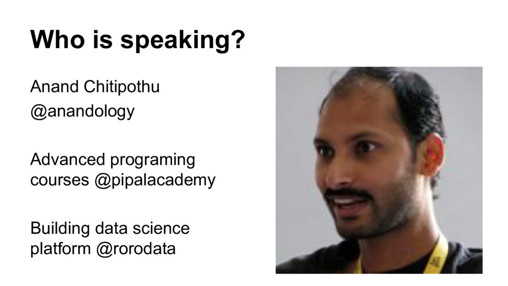 Who is speaking? Anand Chitipothu @anandology A...