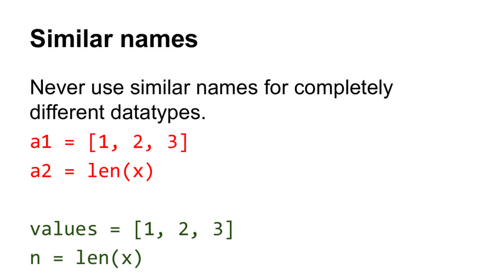 Never use similar names for completely differen...