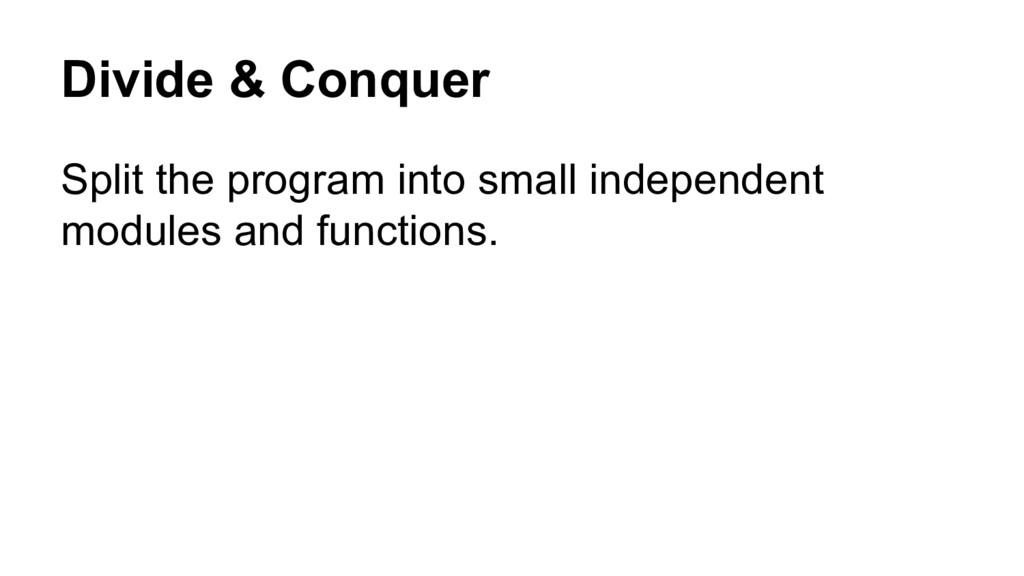 Divide & Conquer Split the program into small i...