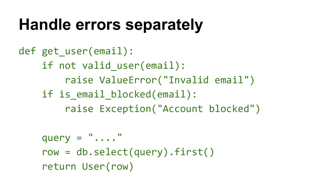 Handle errors separately def get_user(email): i...