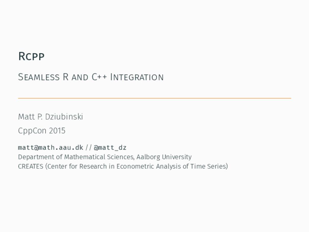 Rcpp Seamless R and C++ Integration Matt P. Dzi...