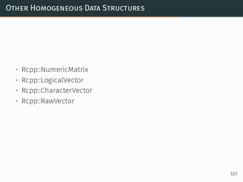 Other Homogeneous Data Structures • Rcpp::Numer...
