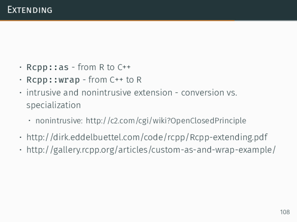 Extending • Rcpp::as - from R to C++ • Rcpp::wr...