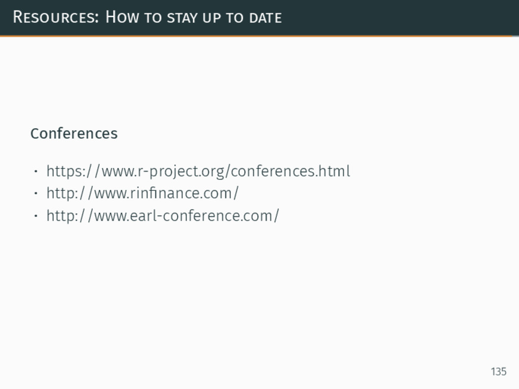 Resources: How to stay up to date Conferences •...