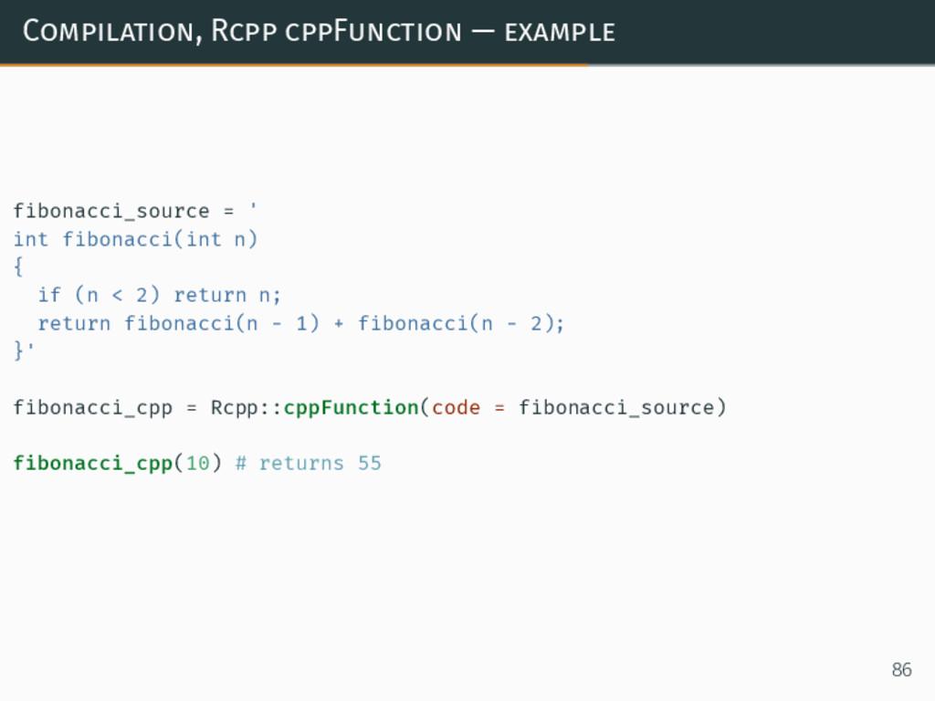 Compilation, Rcpp cppFunction — example fibonac...
