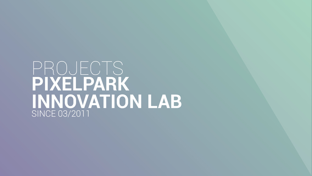PROJECTS PIXELPARK INNOVATION LAB SINCE 03/2011