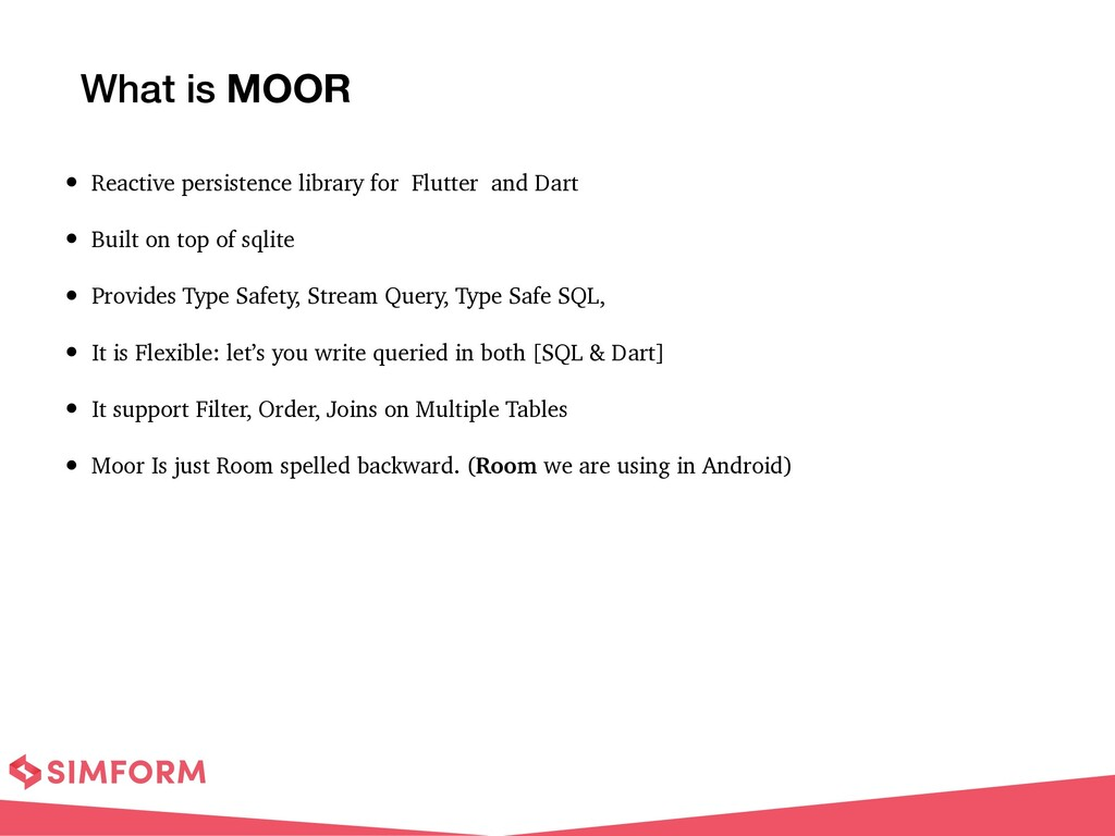 What is MOOR • Reactive persistence library for...