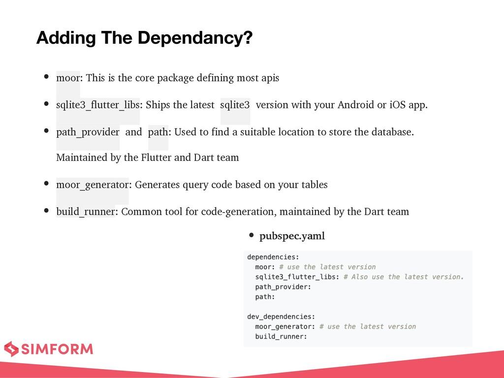 • pubspec.yaml Adding The Dependancy? • moor: T...