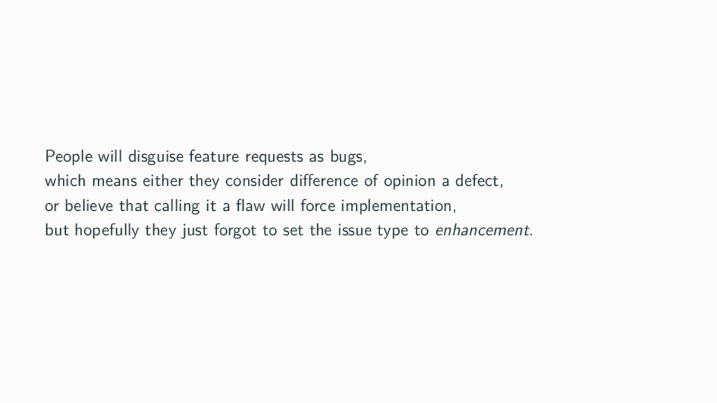 People will disguise feature requests as bugs, ...