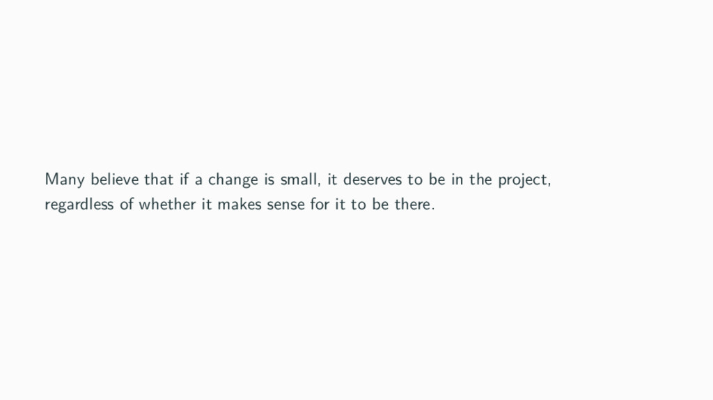 Many believe that if a change is small, it dese...