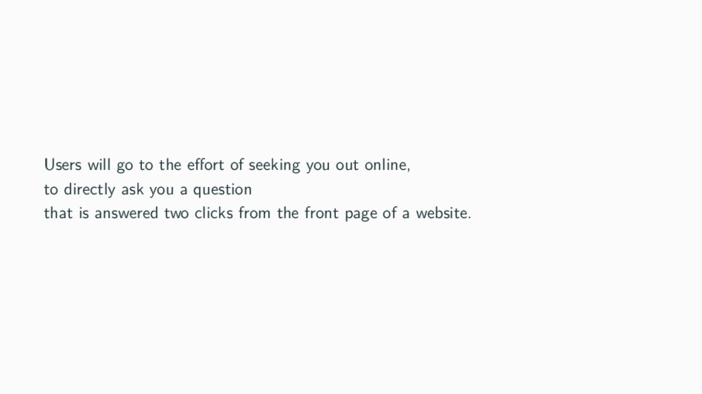 Users will go to the effort of seeking you out o...