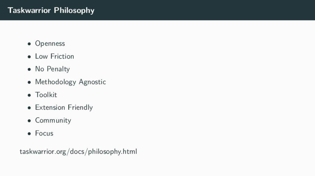Taskwarrior Philosophy • Openness • Low Frictio...